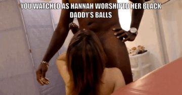 Hannah worships black balls!