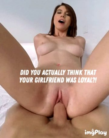LOL! Did you actually think your GF was loyal?!