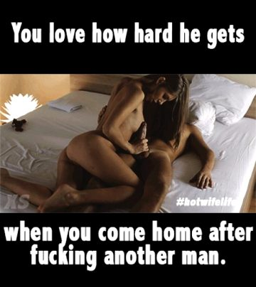 …when you come home from fucking another man